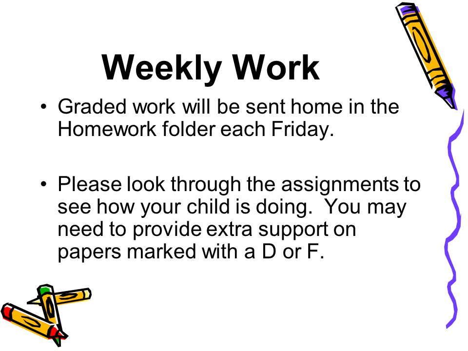 Weekly Work Graded work will be sent home in the Homework folder each Friday.
