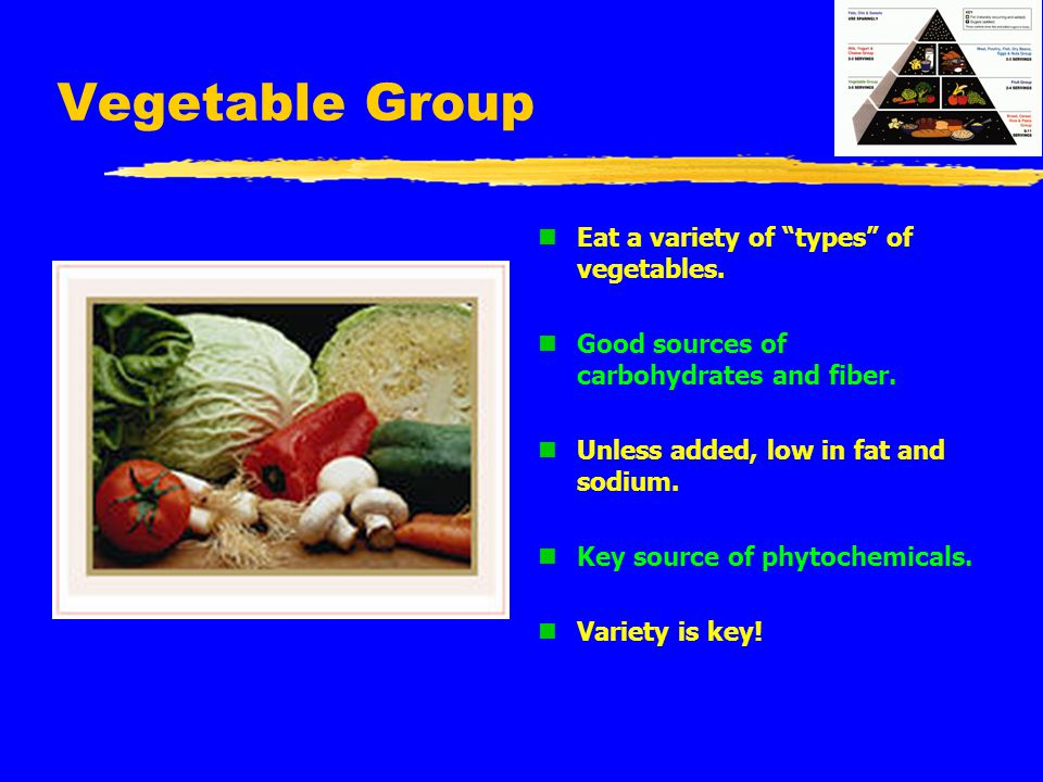 Vegetable Group Eat a variety of types of vegetables.
