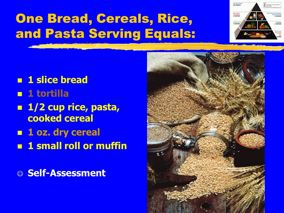One Bread, Cereals, Rice, and Pasta Serving Equals: