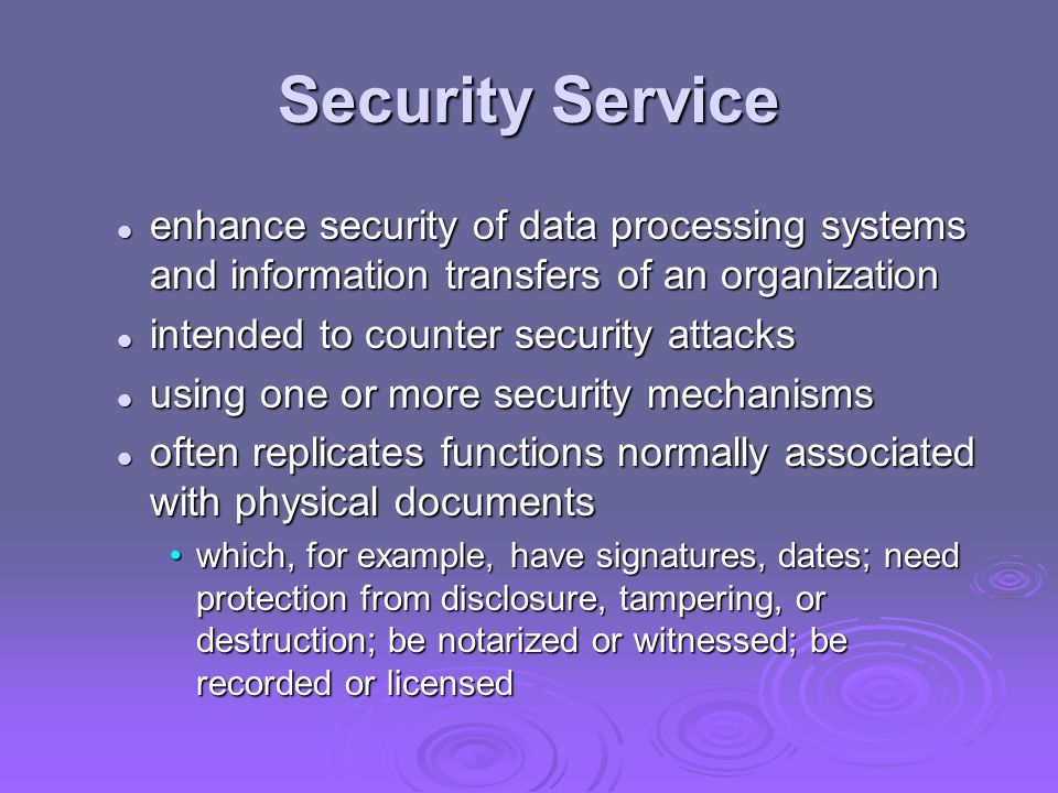 Security Service enhance security of data processing systems and information transfers of an organization.