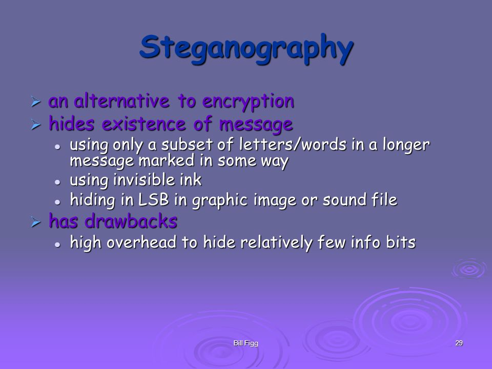 Steganography an alternative to encryption hides existence of message