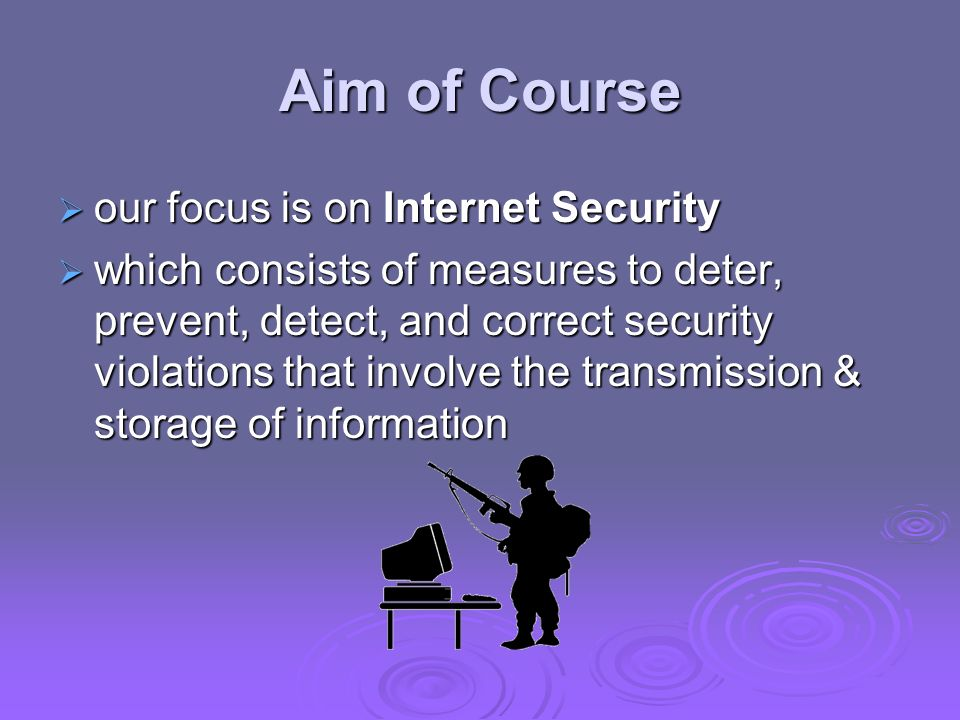 Aim of Course our focus is on Internet Security