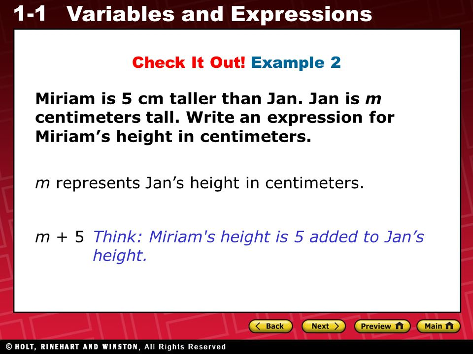 Check It Out! Example 2 Miriam is 5 cm taller than Jan. Jan is m centimeters tall. Write an expression for Miriam's height in centimeters.