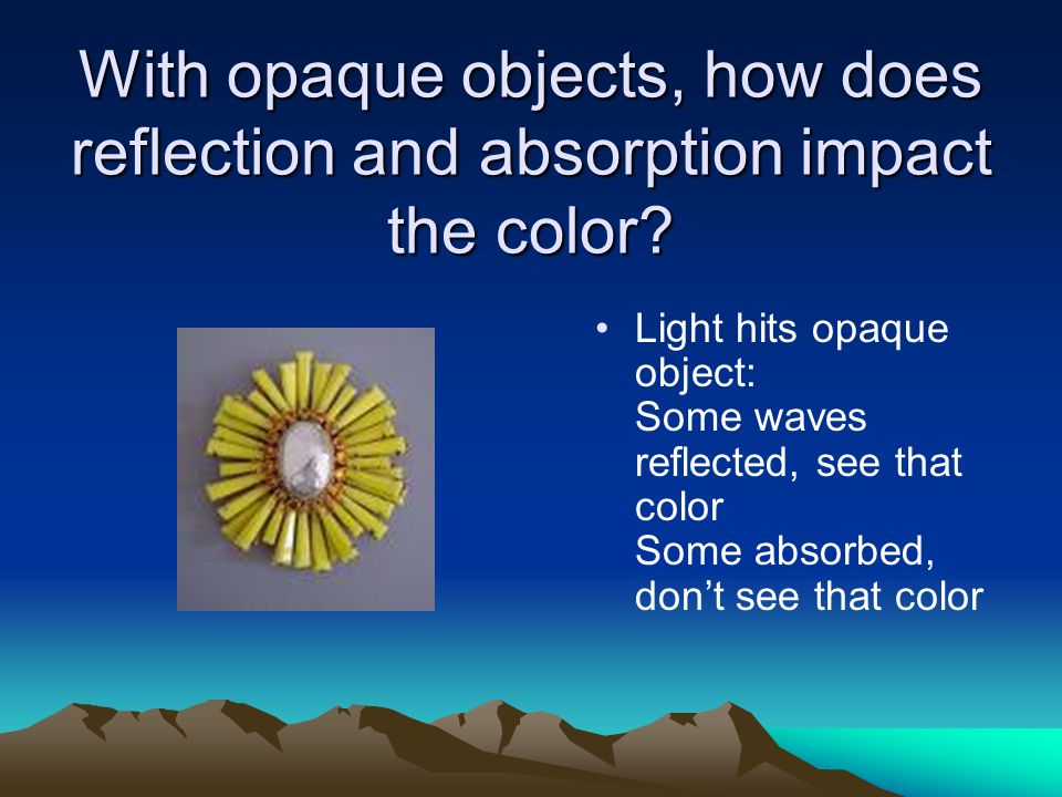 With opaque objects, how does reflection and absorption impact the color