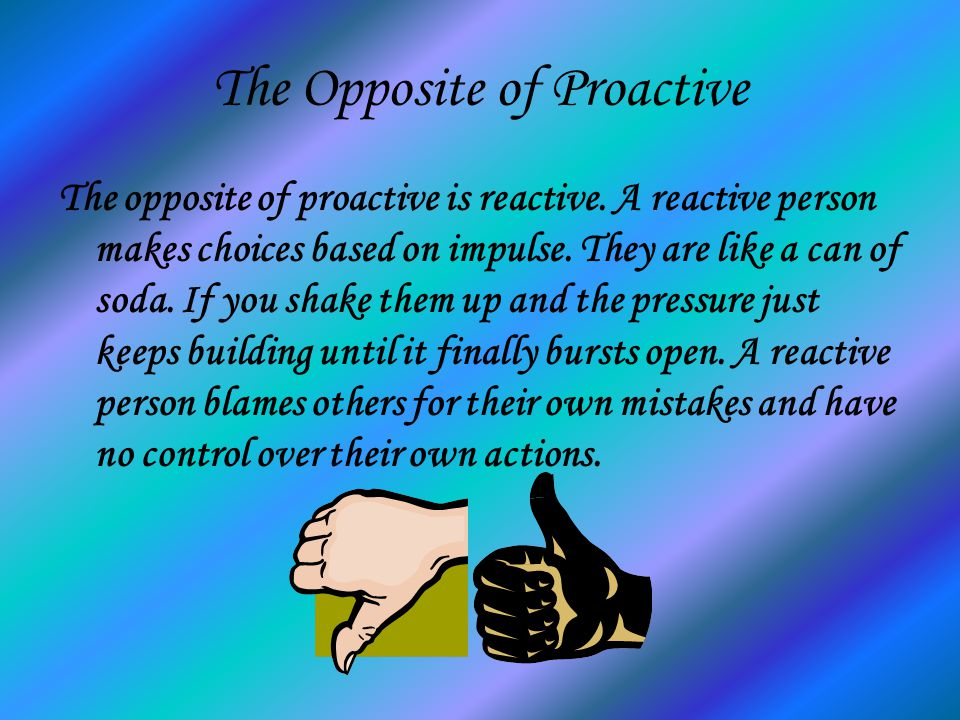 The Opposite of Proactive