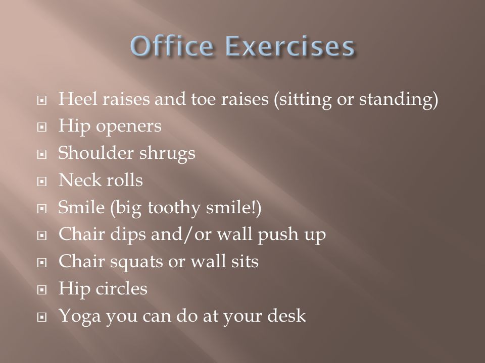 Office Exercises Heel raises and toe raises (sitting or standing)