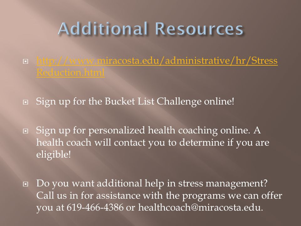 Additional Resources http://www.miracosta.edu/administrative/hr/StressReduction.html. Sign up for the Bucket List Challenge online!
