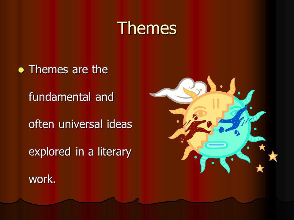Themes Themes are the fundamental and often universal ideas explored in a literary work.