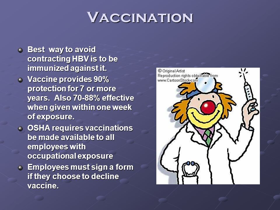 Vaccination Best way to avoid contracting HBV is to be immunized against it.