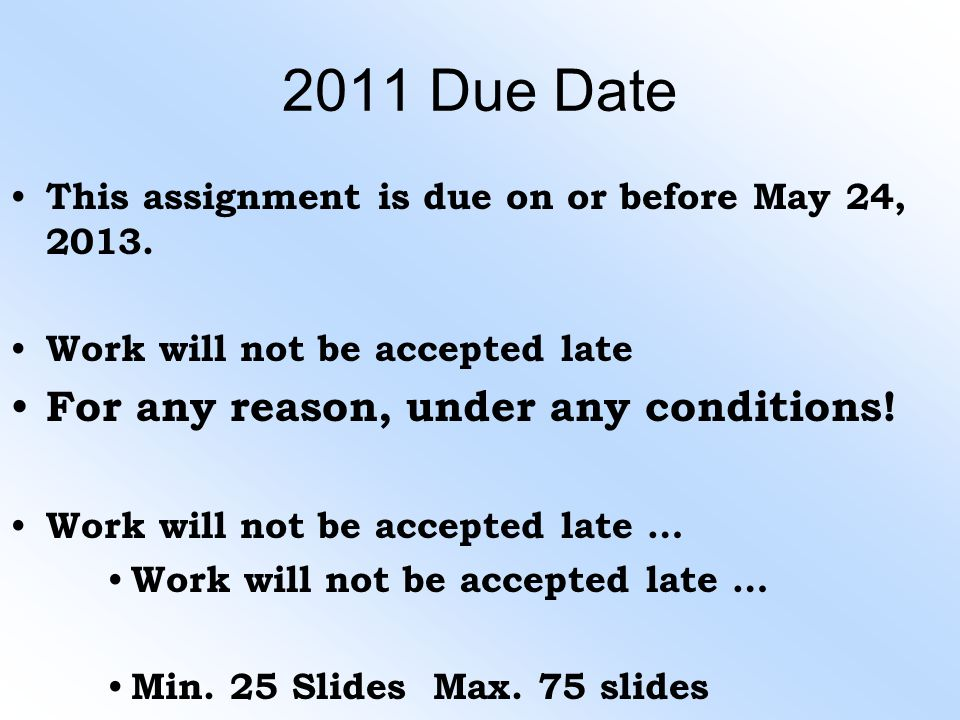 2011 Due Date For any reason, under any conditions!