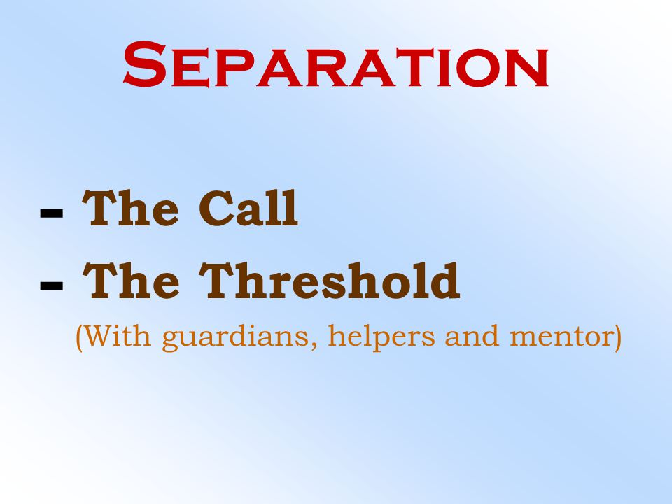Separation The Call The Threshold (With guardians, helpers and mentor)