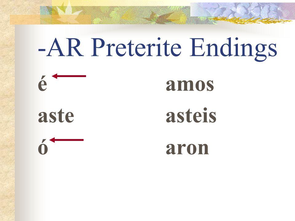 -AR Preterite Endings é aste ó amos asteis aron