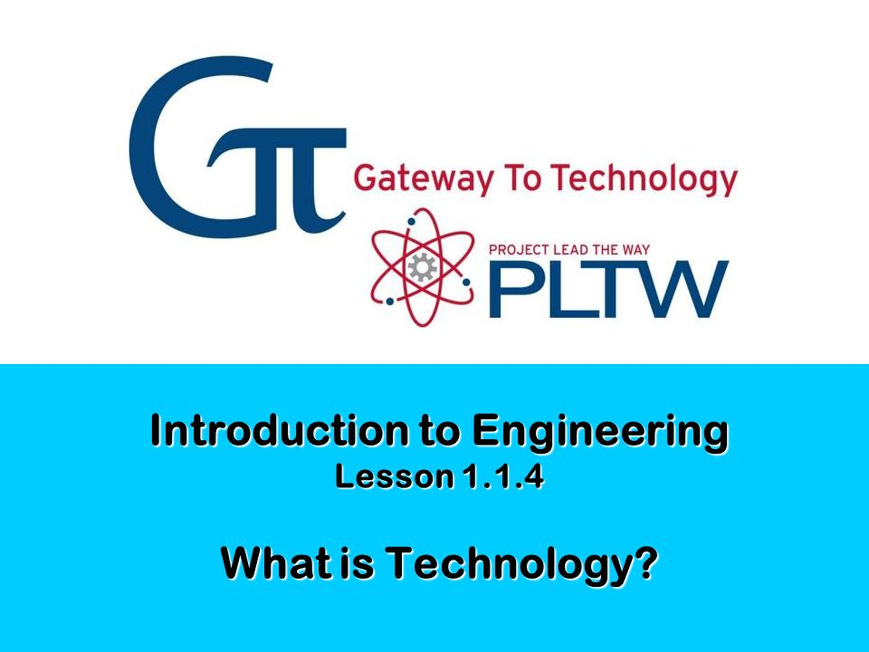Introduction to Engineering Lesson 1.1.4 What is Technology
