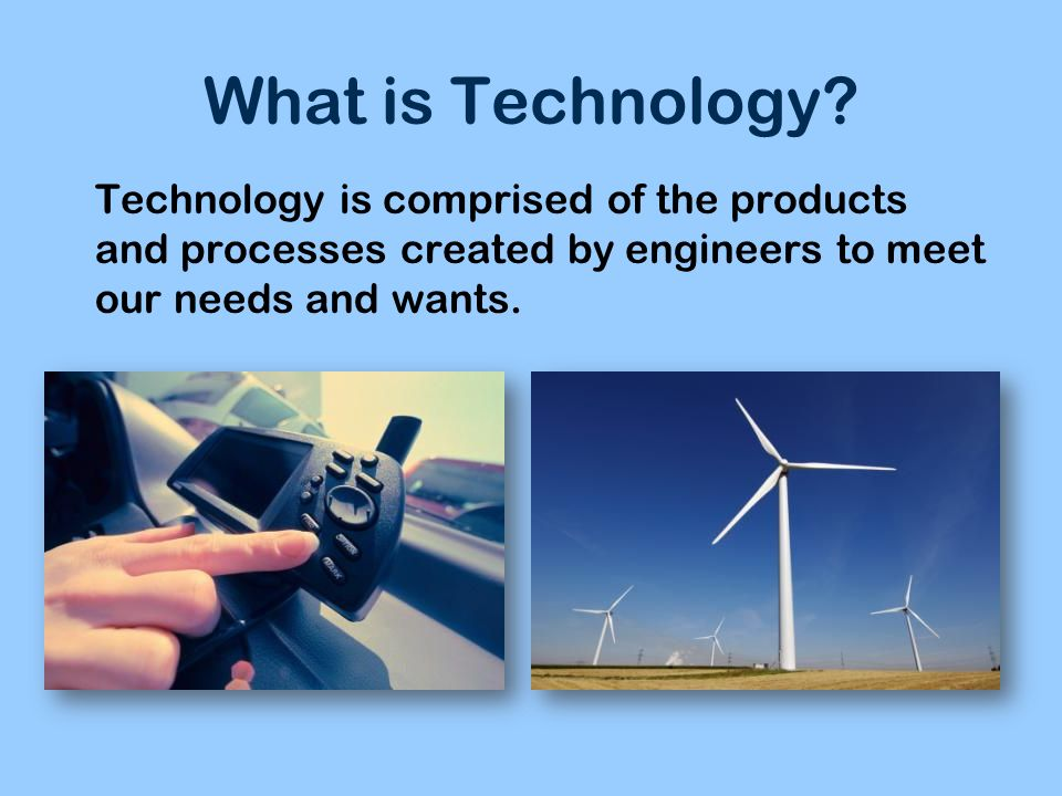 What is Technology Gateway To Technology. Unit 1 – Lesson 1.1 – What is Engineering What is Technology