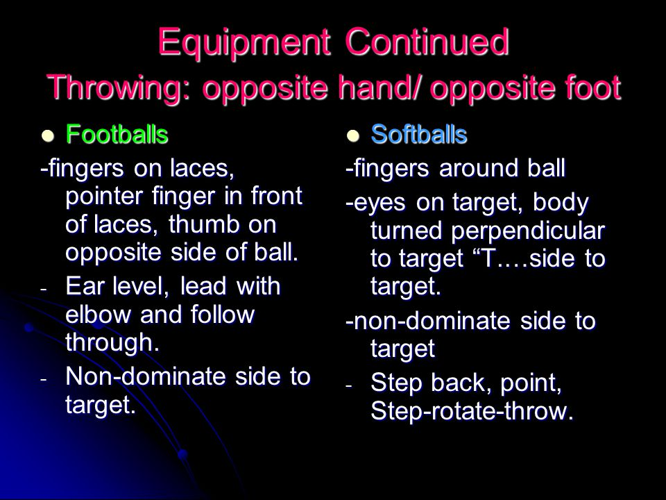Equipment Continued Throwing: opposite hand/ opposite foot