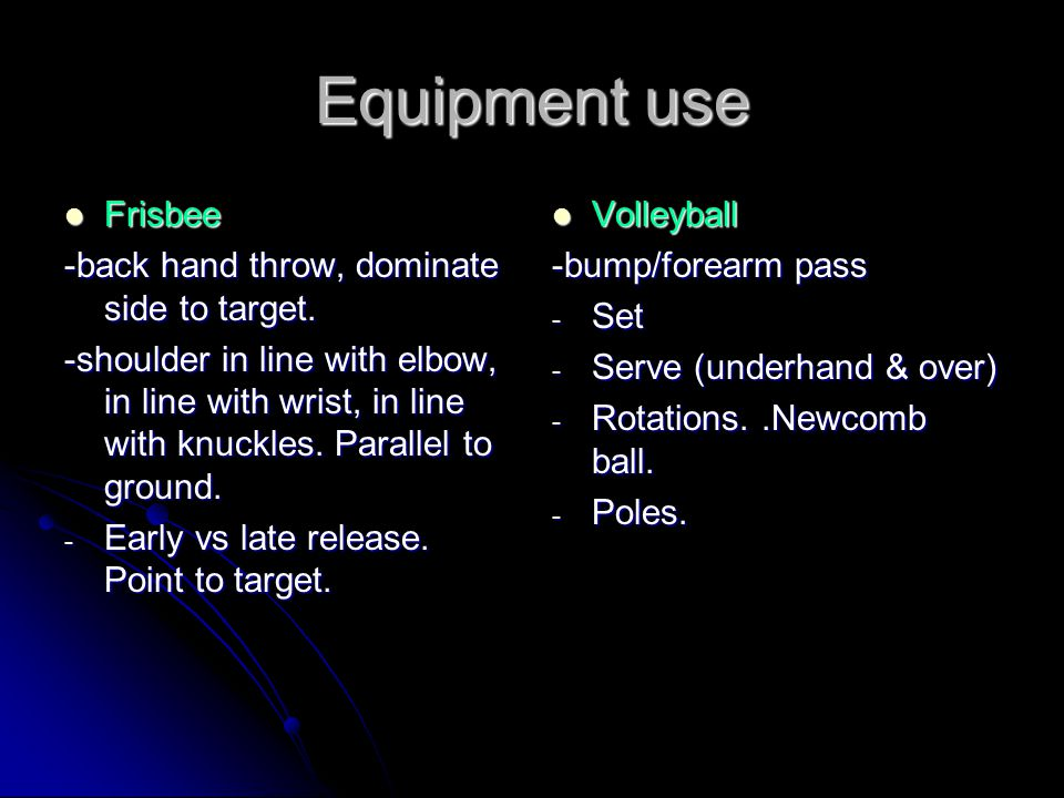 Equipment use Frisbee -back hand throw, dominate side to target.