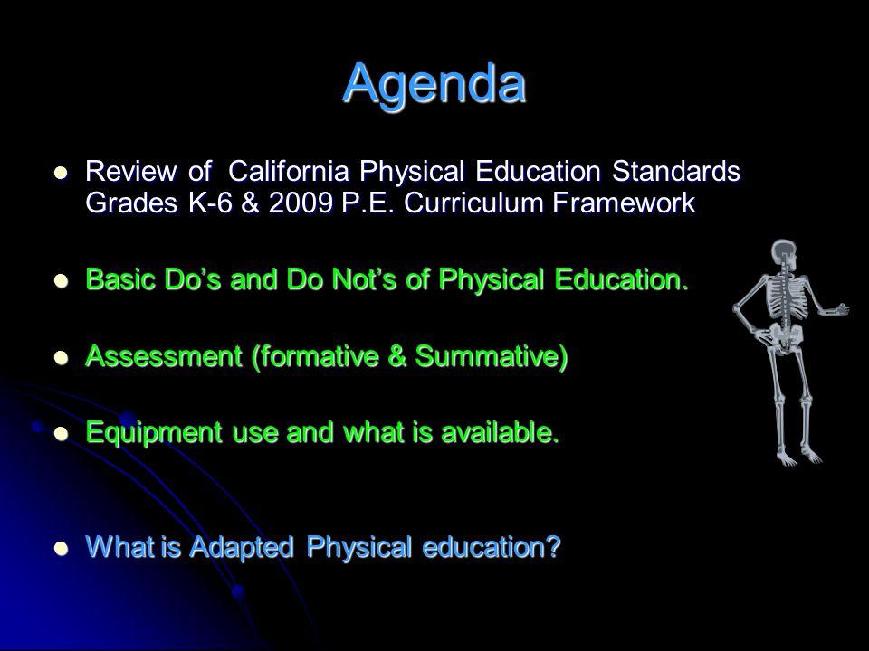 Agenda Review of California Physical Education Standards Grades K-6 & 2009 P.E. Curriculum Framework.