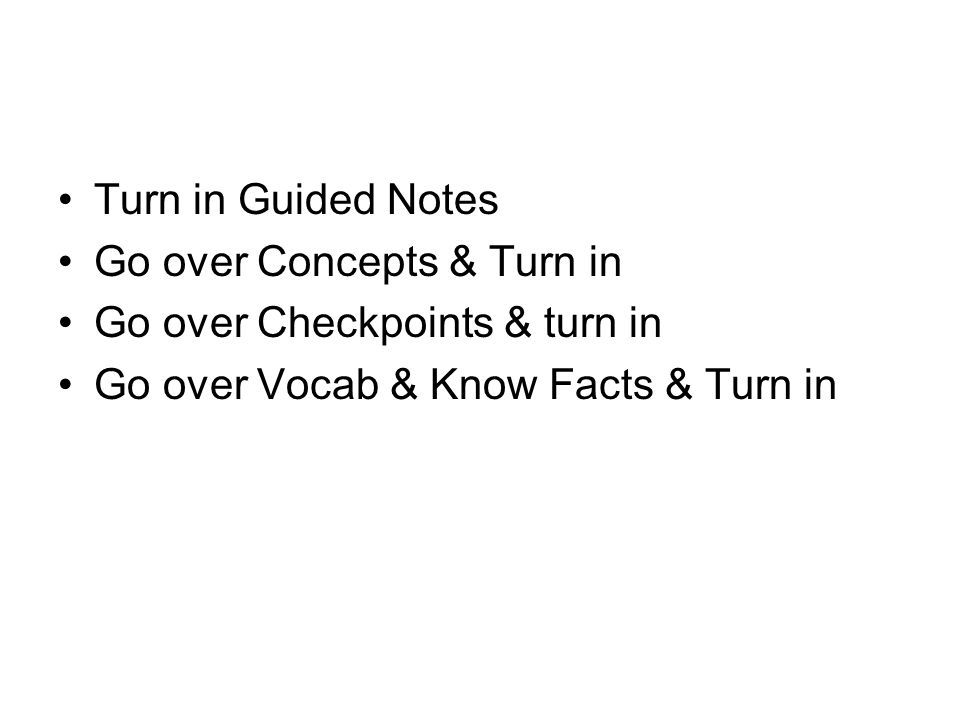 Turn in Guided Notes Go over Concepts & Turn in. Go over Checkpoints & turn in.