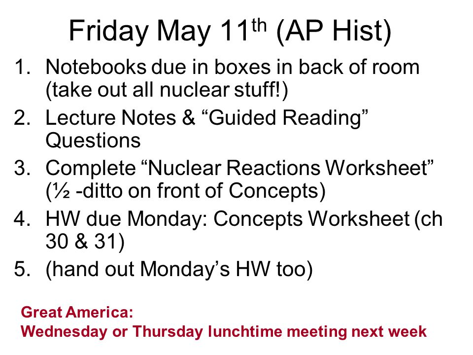 Friday May 11th (AP Hist) Notebooks due in boxes in back of room (take out all nuclear stuff!) Lecture Notes & Guided Reading Questions.