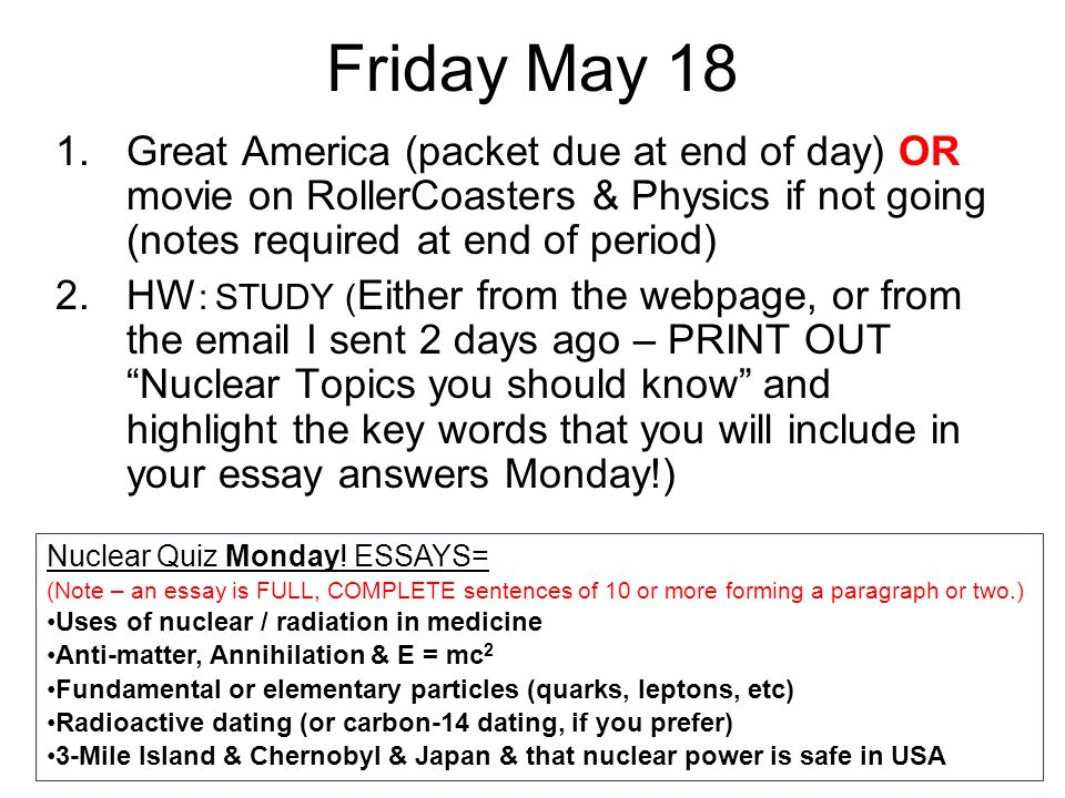 Friday May 18 Great America (packet due at end of day) OR movie on RollerCoasters & Physics if not going (notes required at end of period)