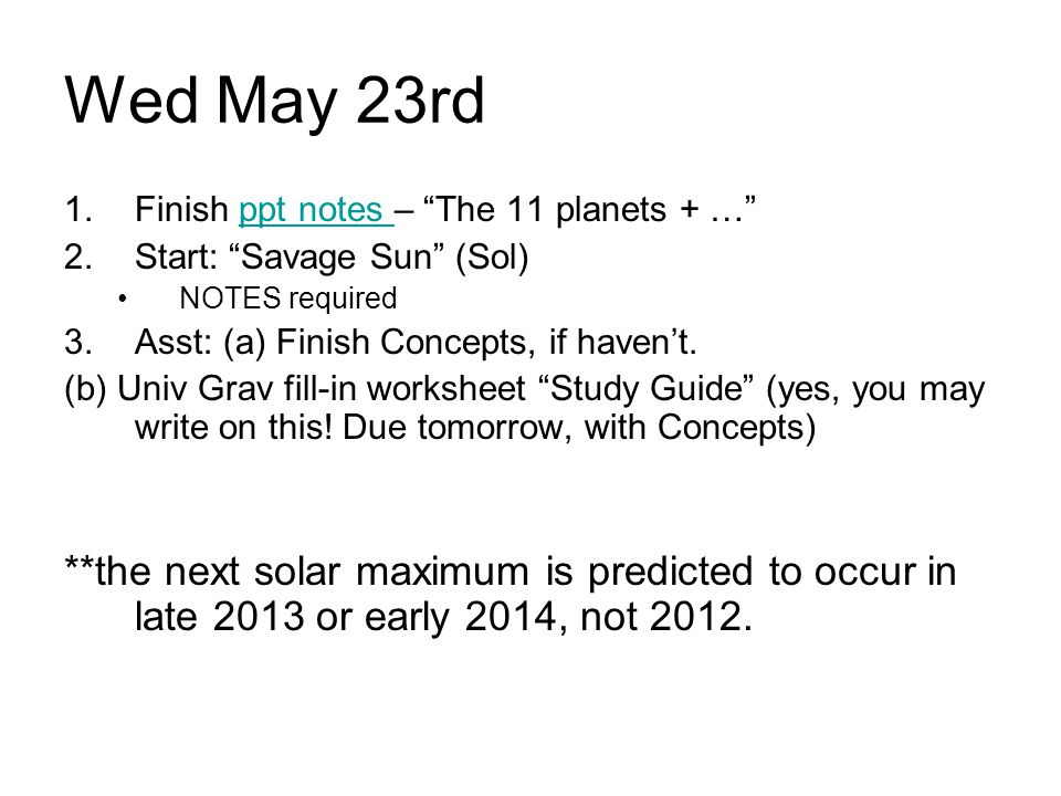 Wed May 23rd Finish ppt notes – The 11 planets + … Start: Savage Sun (Sol) NOTES required. Asst: (a) Finish Concepts, if haven't.