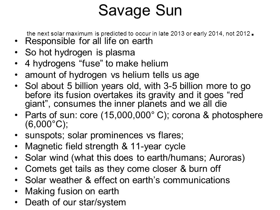 Savage Sun the next solar maximum is predicted to occur in late 2013 or early 2014, not 2012.