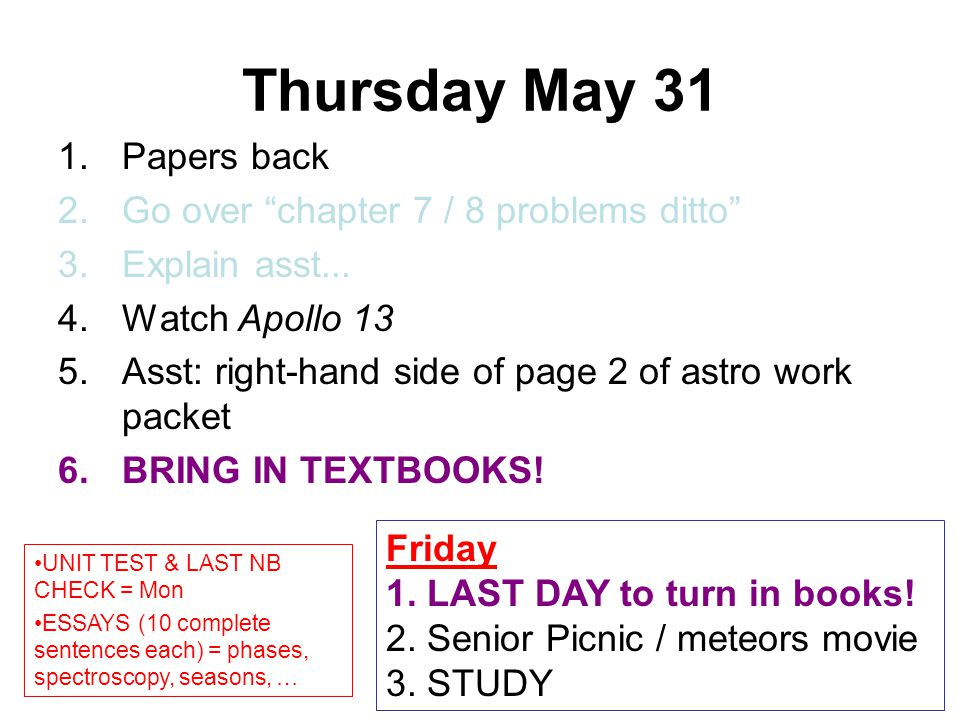 Thursday May 31 Papers back Go over chapter 7 / 8 problems ditto