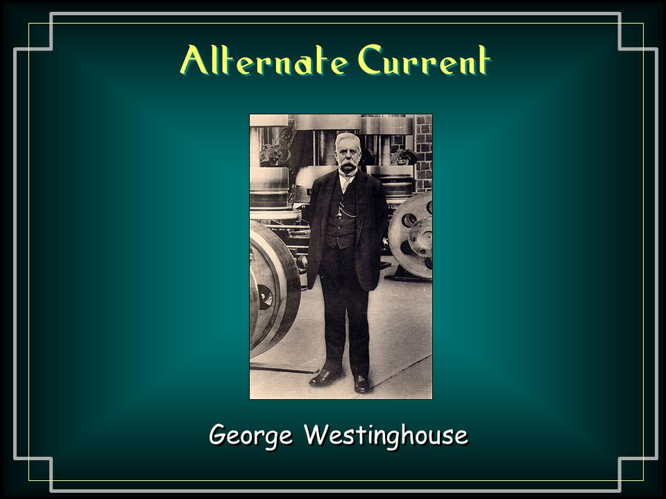Alternate Current George Westinghouse