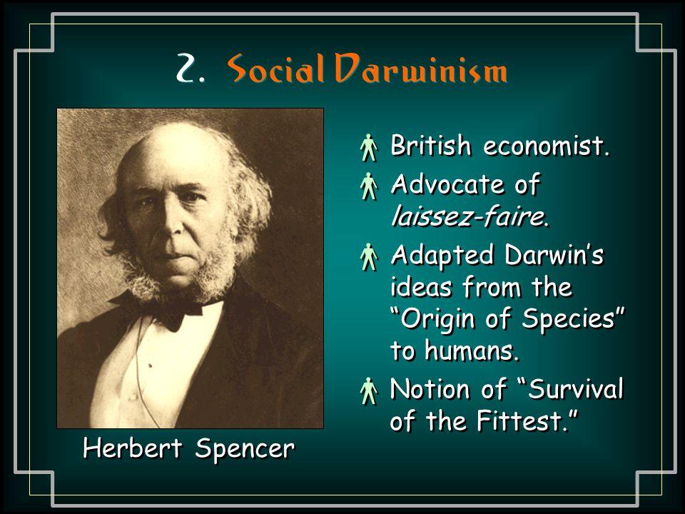 2. Social Darwinism British economist. Advocate of laissez-faire.