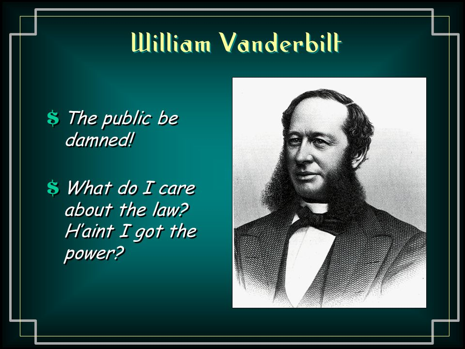 William Vanderbilt The public be damned!