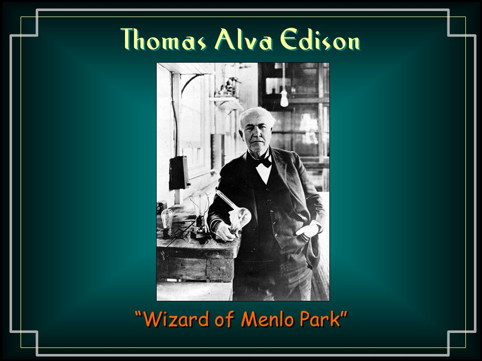 Thomas Alva Edison Wizard of Menlo Park