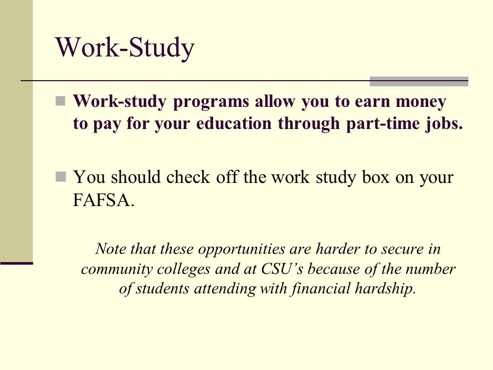 Work-Study You should check off the work study box on your FAFSA.
