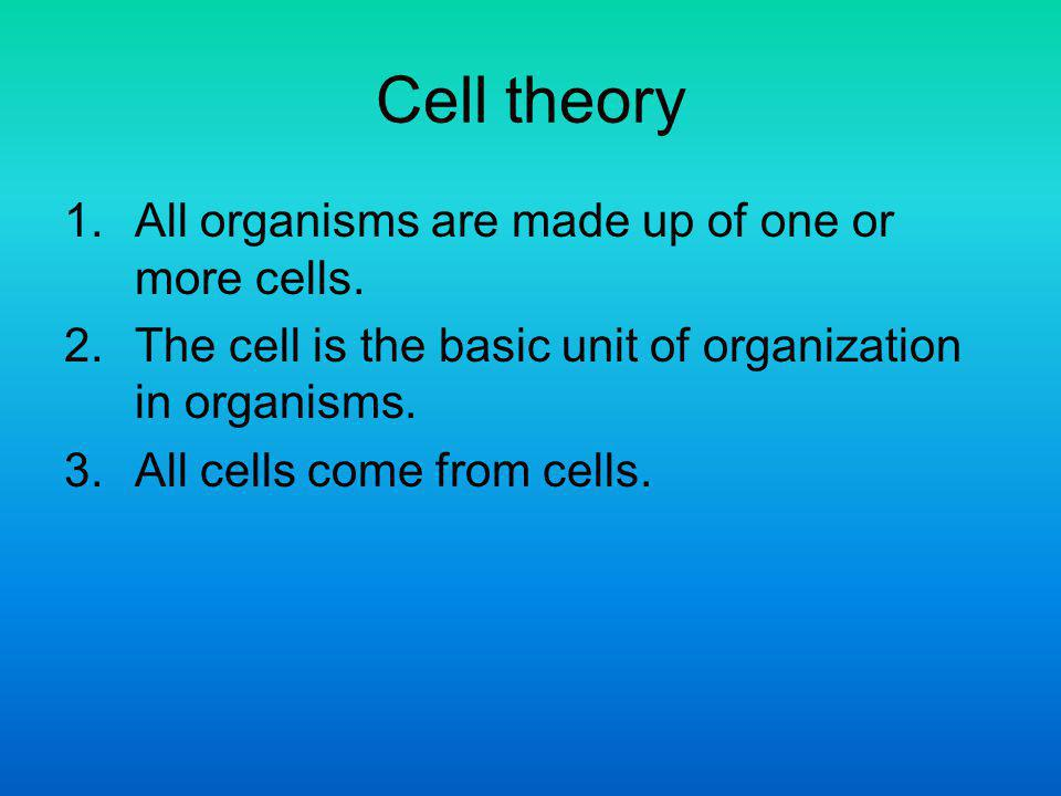 Cell theory All organisms are made up of one or more cells.