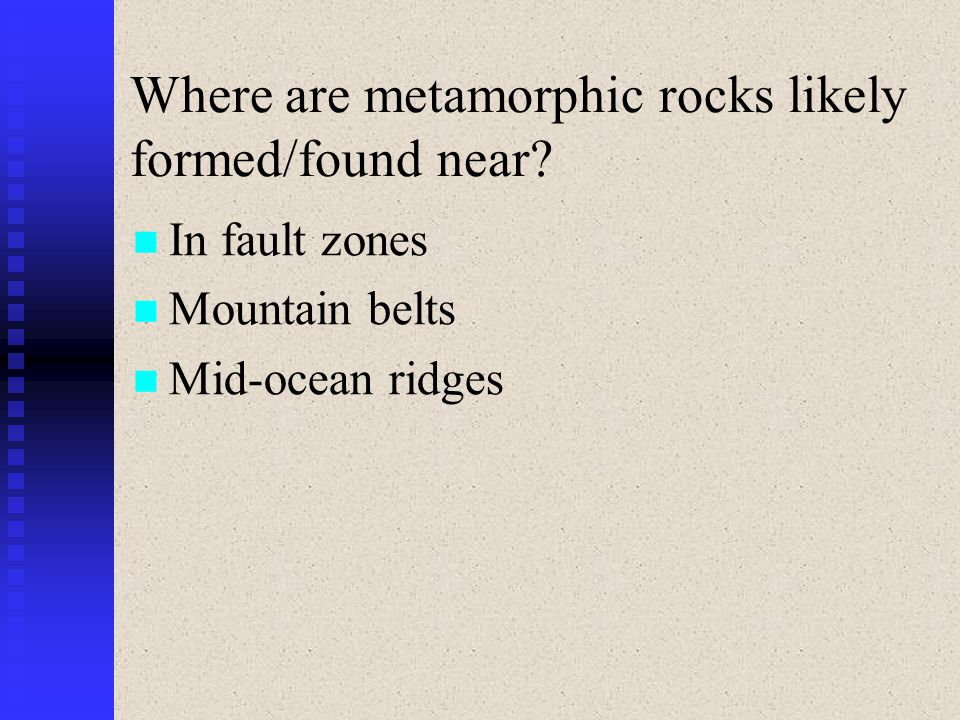 Where are metamorphic rocks likely formed/found near
