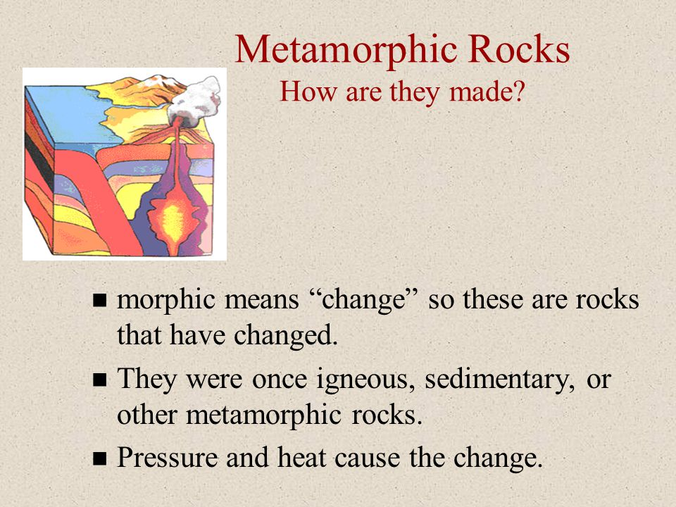Metamorphic Rocks How are they made