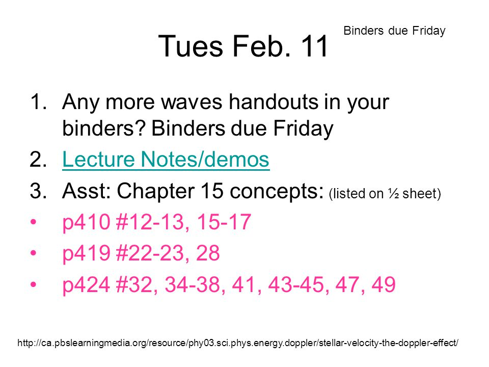 Tues Feb. 11 Binders due Friday. Any more waves handouts in your binders Binders due Friday. Lecture Notes/demos.