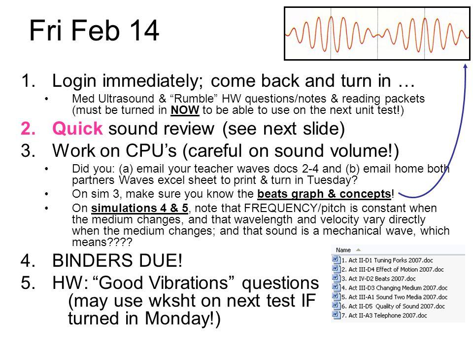 Fri Feb 14 Login immediately; come back and turn in …