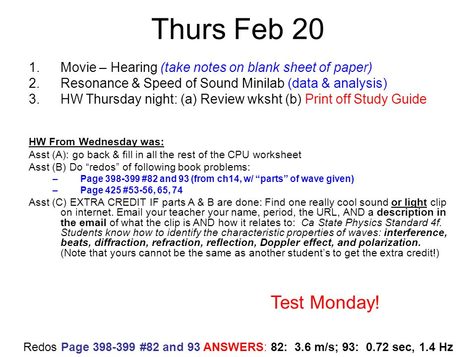 Thurs Feb 20 Movie – Hearing (take notes on blank sheet of paper) Resonance & Speed of Sound Minilab (data & analysis)