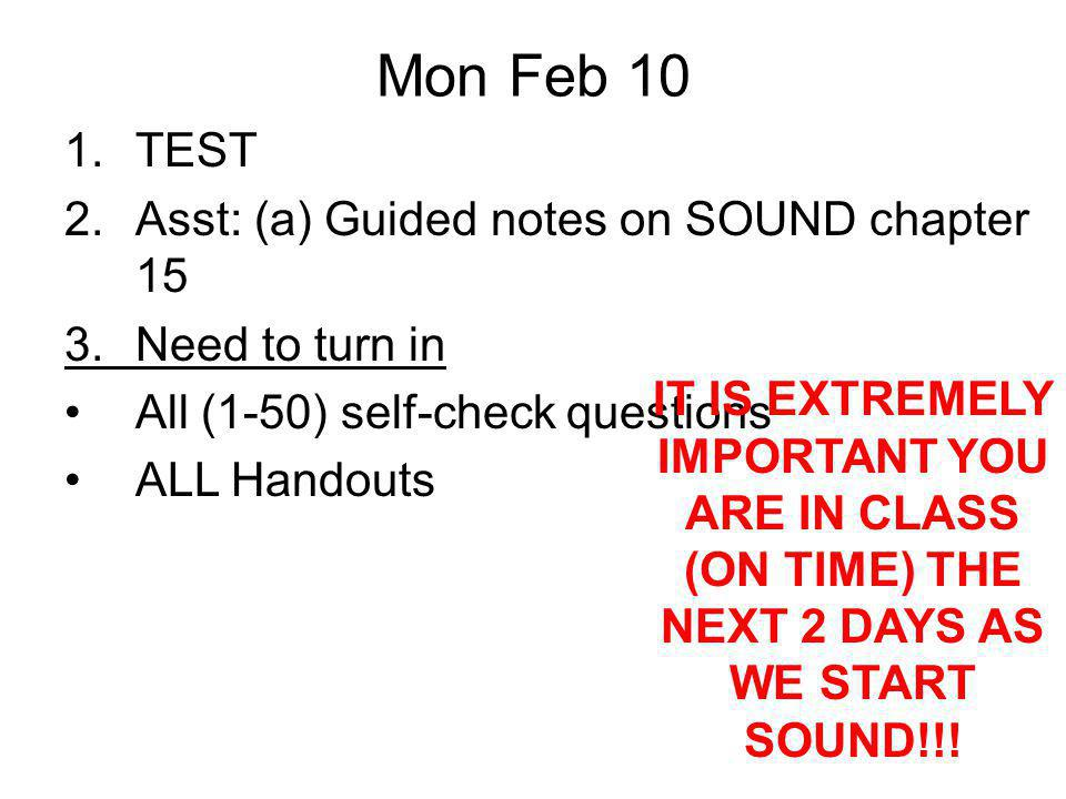Mon Feb 10 TEST Asst: (a) Guided notes on SOUND chapter 15