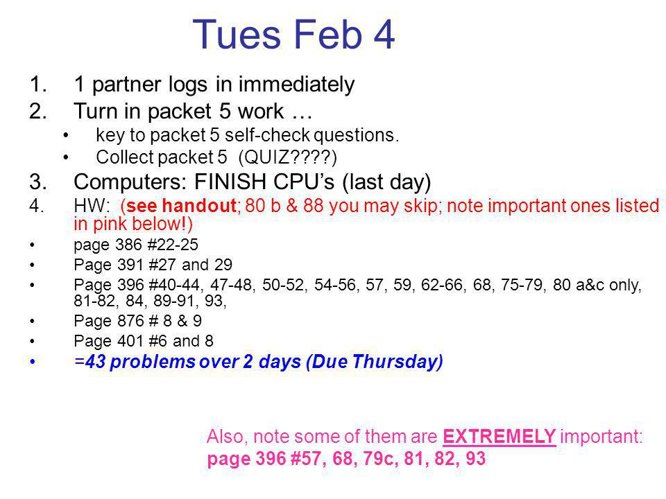 Tues Feb 4 1 partner logs in immediately Turn in packet 5 work …