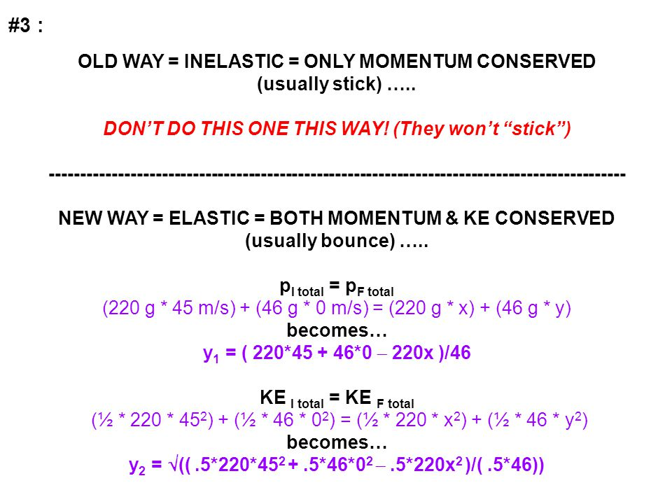 #3 : OLD WAY = INELASTIC = ONLY MOMENTUM CONSERVED (usually stick) …..