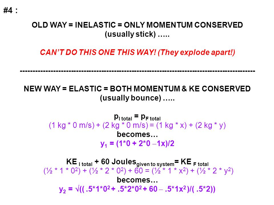 #4 : OLD WAY = INELASTIC = ONLY MOMENTUM CONSERVED (usually stick) …..