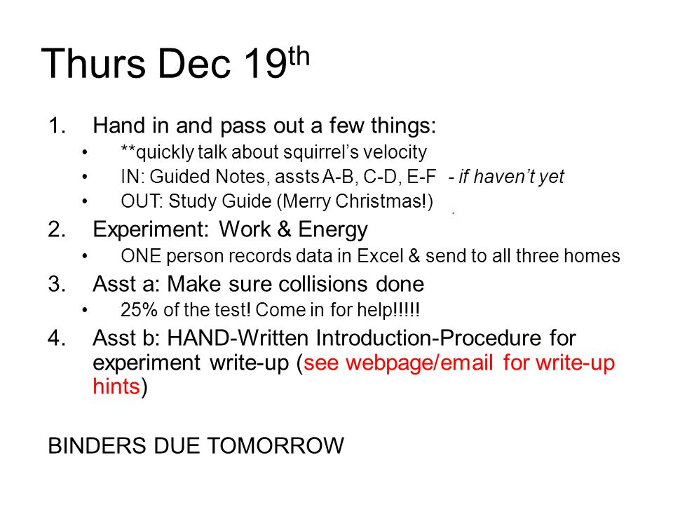 Thurs Dec 19th Hand in and pass out a few things: