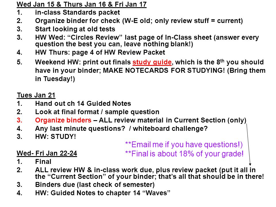**Email me if you have questions!) **Final is about 18% of your grade!