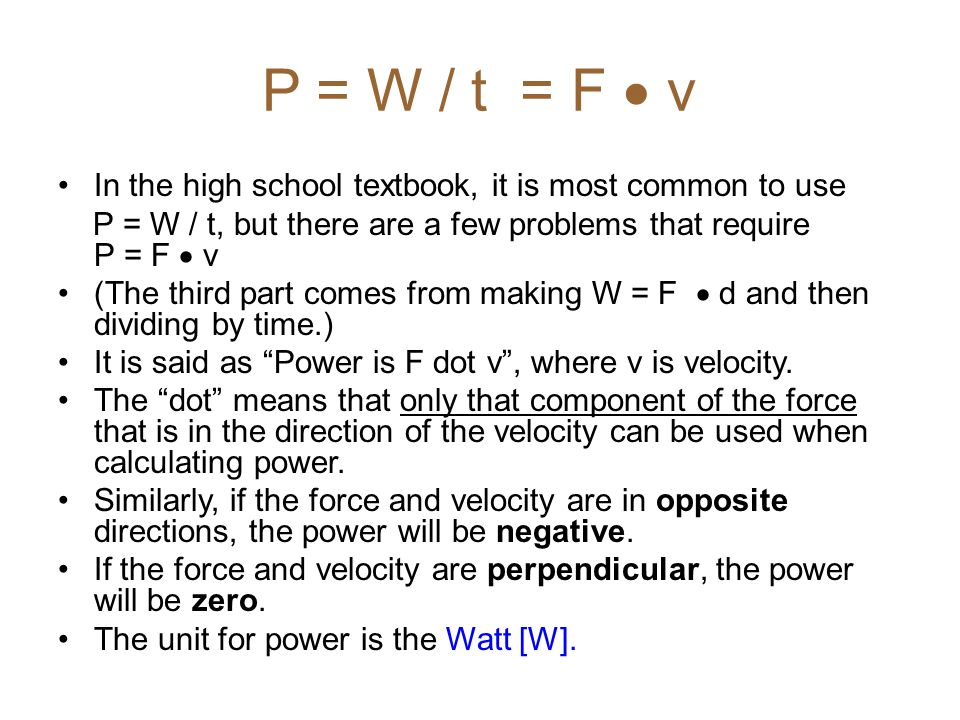 P = W / t = F  v In the high school textbook, it is most common to use. P = W / t, but there are a few problems that require P = F  v.