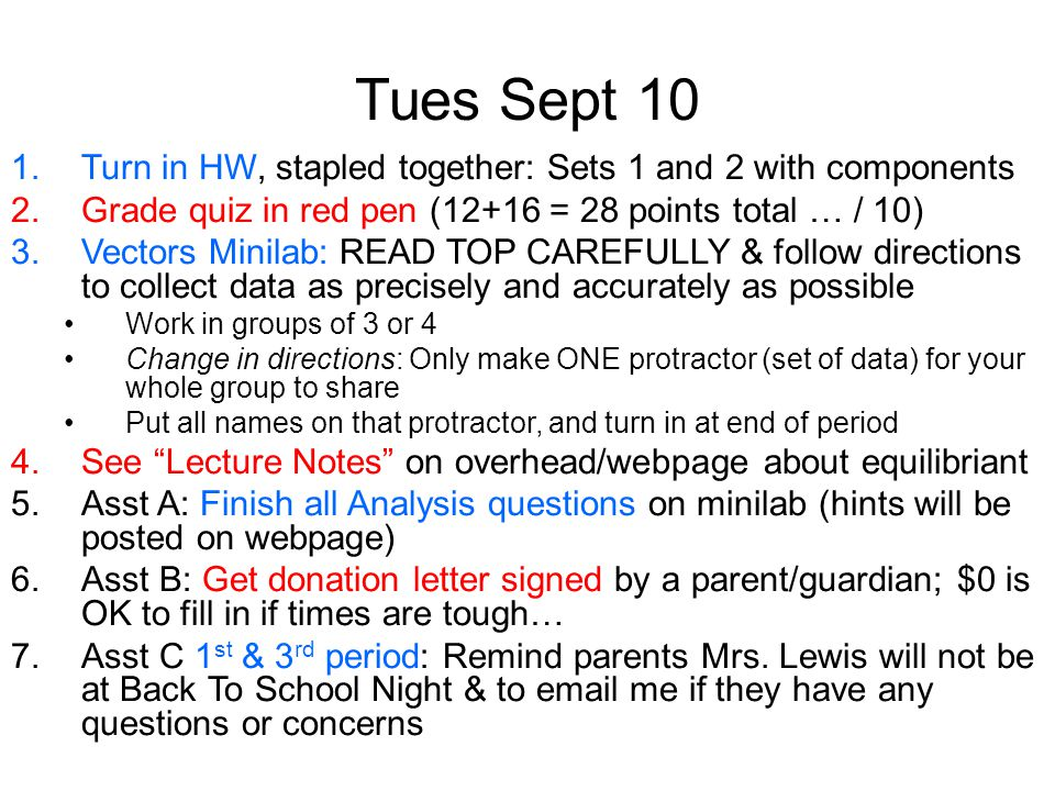 Tues Sept 10 Turn in HW, stapled together: Sets 1 and 2 with components. Grade quiz in red pen (12+16 = 28 points total … / 10)