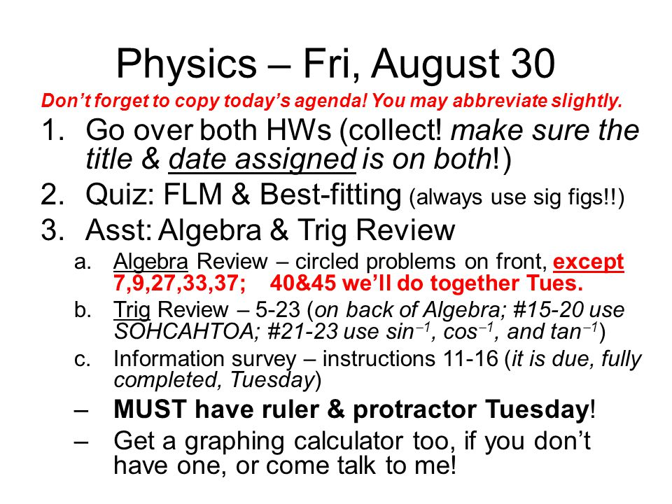 Physics – Fri, August 30 Don't forget to copy today's agenda! You may abbreviate slightly.