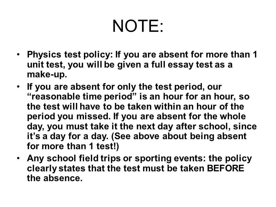 NOTE: Physics test policy: If you are absent for more than 1 unit test, you will be given a full essay test as a make-up.