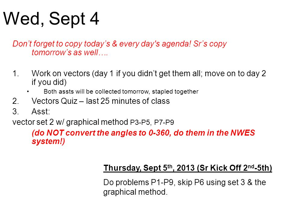 Wed, Sept 4 Don't forget to copy today's & every day s agenda! Sr's copy tomorrow's as well….