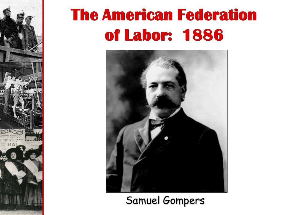 The American Federation of Labor: 1886